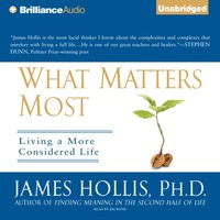 What Matters Most - Ph.D. James Hollis - audiobook