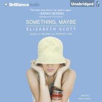 Something, Maybe - Elizabeth Scott - audiobook