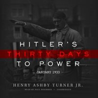 Hitler's Thirty Days to Power - Henry Ashby Turner Jr. - audiobook