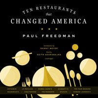 Ten Restaurants That Changed America - Paul Freedman - audiobook