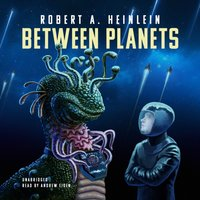Between Planets - Robert A. Heinlein - audiobook