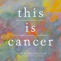 This Is Cancer - Laura Holmes Haddad - audiobook