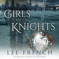 Girls Can't Be Knights - Lee French - audiobook