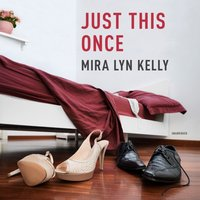 Just This Once - Mira Lyn Kelly - audiobook