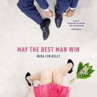 May the Best Man Win - Mira Lyn Kelly - audiobook