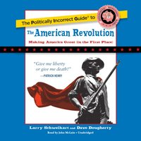 Politically Incorrect Guide to the American Revolution - Larry Schweikart - audiobook