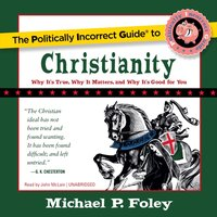 Politically Incorrect Guide to Christianity - Michael P. Foley - audiobook