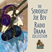 Seriously Joe Bev Radio Drama Collection - Joe Bevilacqua - audiobook
