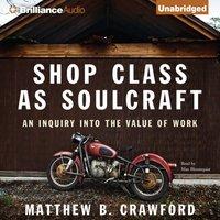 Shop Class as Soulcraft - Matthew B. Crawford - audiobook