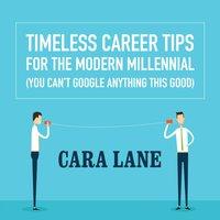 Timeless Career Tips for the Modern Millennial - Cara Lane - audiobook