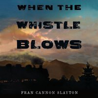 When the Whistle Blows - Fran Cannon Slayton - audiobook