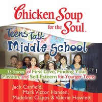Chicken Soup for the Soul: Teens Talk Middle School - 33 Stories of First Love, Finding Your Passion, and Self-Esteem for Younger Teens - Jack Canfield - audiobook