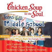 Chicken Soup for the Soul: Teens Talk Middle School - 35 Stories of Life's Ups and Downs, Family, Mentors, and Doing What's Right for Younger Teens - Jack Canfield - audiobook