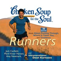 Chicken Soup for the Soul: Runners - 39 Stories about Pushing Through, Where It Takes You, and Triathlons - Jack Canfield - audiobook