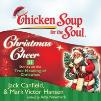 Chicken Soup for the Soul: Christmas Cheer - 31 Stories on the True Meaning of Christmas - Jack Canfield - audiobook