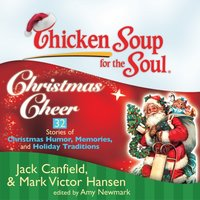Chicken Soup for the Soul: Christmas Cheer - 32 Stories of Christmas Humor, Memories, and Holiday Traditions - Jack Canfield - audiobook