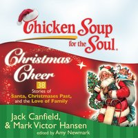 Chicken Soup for the Soul: Christmas Cheer - 38 Stories of Santa, Christmases Past, and the Love of Family - Jack Canfield - audiobook
