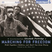 Marching for Freedom: Walk Together, Children, and Don't You Grow Weary - Elizabeth Partridge - audiobook