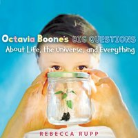 Octavia Boone's Big Questions About Life, the Universe, and Everything - Rebecca Rupp - audiobook