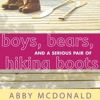 Boys, Bears, and a Serious Pair of Hiking Boots - Abby McDonald - audiobook