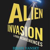 Alien Invasion & Other Inconveniences - Brian Yansky - audiobook