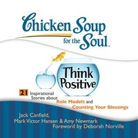 Chicken Soup for the Soul: Think Positive - 21 Inspirational Stories about Role Models and Counting Your Blessings - Jack Canfield - audiobook