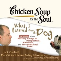 Chicken Soup for the Soul: What I Learned from the Dog - 36 Stories about Putting Things in Perspective, Kindness, and Unconditional Love - Jack Canfield - audiobook