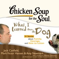 Chicken Soup for the Soul: What I Learned from the Dog - 31 Stories about Family, Courage, and How to Listen - Jack Canfield - audiobook