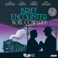 Brief Encounter (Classic Radio Theatre) - Noel Coward - audiobook
