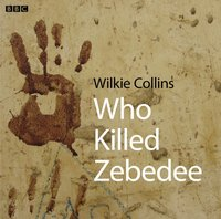 Who Killed Zebedee - Wilkie Collins - audiobook
