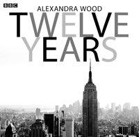 Twelve Years (Afternoon Play) - Alexandra Wood - audiobook