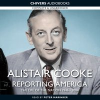 Alistair Cooke: Reporting America - Alistair Cooke - audiobook