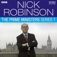 Nick Robinson's The Prime Ministers  The Complete Series 1 - Nick Robinson - audiobook