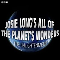 Josie Long's All Of The Planet's Wonders The Enlightenment (BBC Radio 4 Comedy) - Josie Long - audiobook