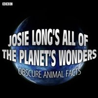 Josie Long's All Of The Planet's Wonders Obscure Animal Facts (BBC Radio 4 Comedy) - Josie Long - audiobook