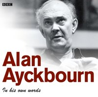 Alan Ayckbourn In His Own Words
