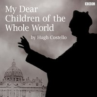 My Dear Children Of The Whole World - Hugh Costello - audiobook
