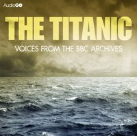 Titanic, The: Voices from the BBC Archive - Mark Jones - audiobook
