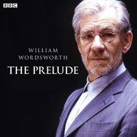 Prelude Complete Series, The (BBC Radio 4: Classic Serial) - William Wordsworth - audiobook