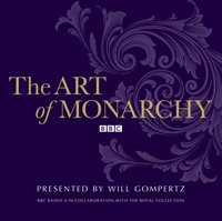 Art of Monarchy, The - Will Gompertz - audiobook