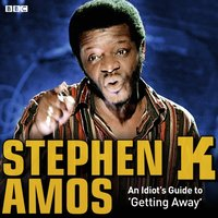 Stephen K. Amos - An Idiot's Guide to 'Getting Away' - Stephen K. Amos - audiobook