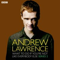 Andrew Lawrence: What To Do If You're Not Like Everbody Else (Episode 3, Series 2) - Andrew Lawrence - audiobook