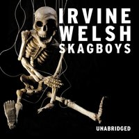 Skagboys - Irvine Welsh - audiobook
