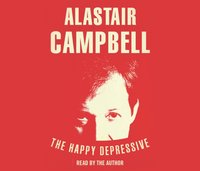 Happy Depressive: In Pursuit of Personal and Political Happiness - Alastair Campbell - audiobook