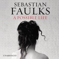 Possible Life - Sebastian Faulks - audiobook