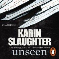 Unseen - Karin Slaughter - audiobook