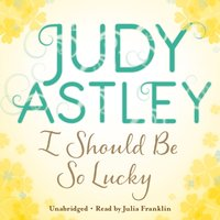 I Should Be So Lucky - Judy Astley - audiobook