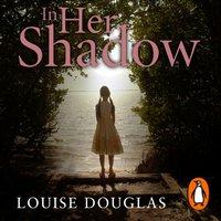In Her Shadow - Louise Douglas - audiobook
