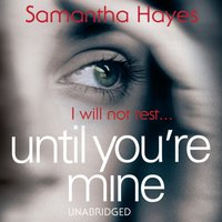 Until You're Mine - Samantha Hayes - audiobook