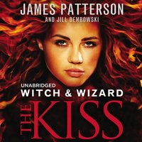 Witch & Wizard: The Kiss - James Patterson - audiobook